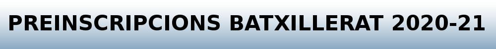 preinscripció 2020-21 Batxillerat