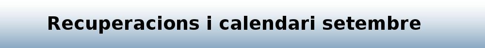 Recuperacions i calendaris setembre